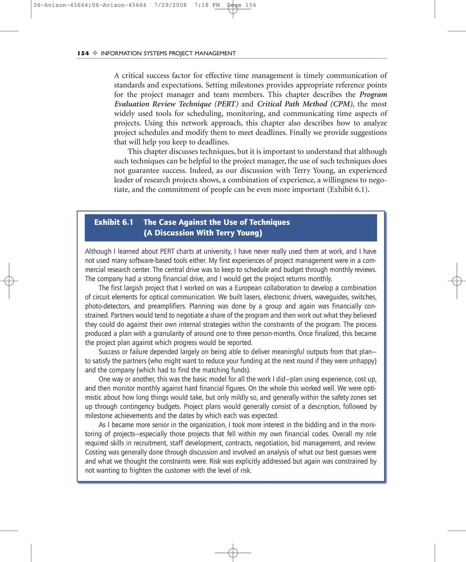 This chapter describes the Program Evaluation Review Technique (PERT) and Critical Path Method (CPM), the most widely used tools for scheduling, monitoring, and communicating time aspects of projects.