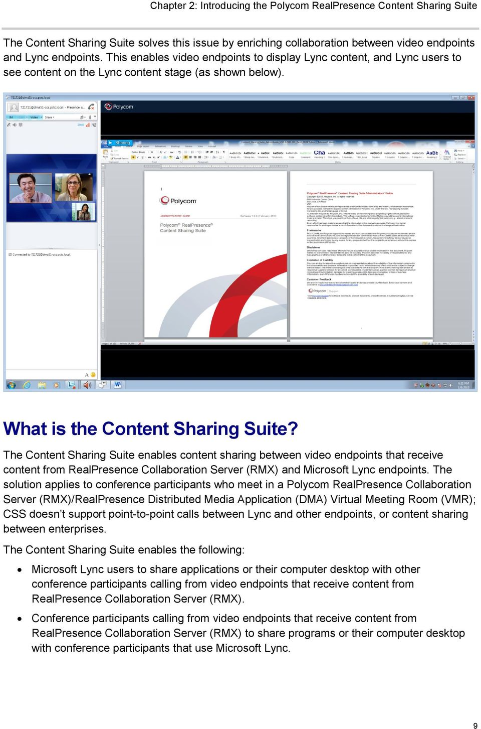 The Content Sharing Suite enables content sharing between video endpoints that receive content from RealPresence Collaboration Server (RMX) and Microsoft Lync endpoints.
