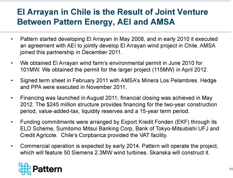 We obtained the permit for the larger project (115MW) in April 2012. Signed term sheet in February 2011 with AMSA s Minera Los Pelambres. Hedge and PPA were executed in November 2011.