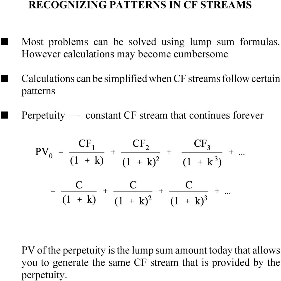 certain patterns Perpetuity constant CF stream that continues forever PV of the perpetuity is the