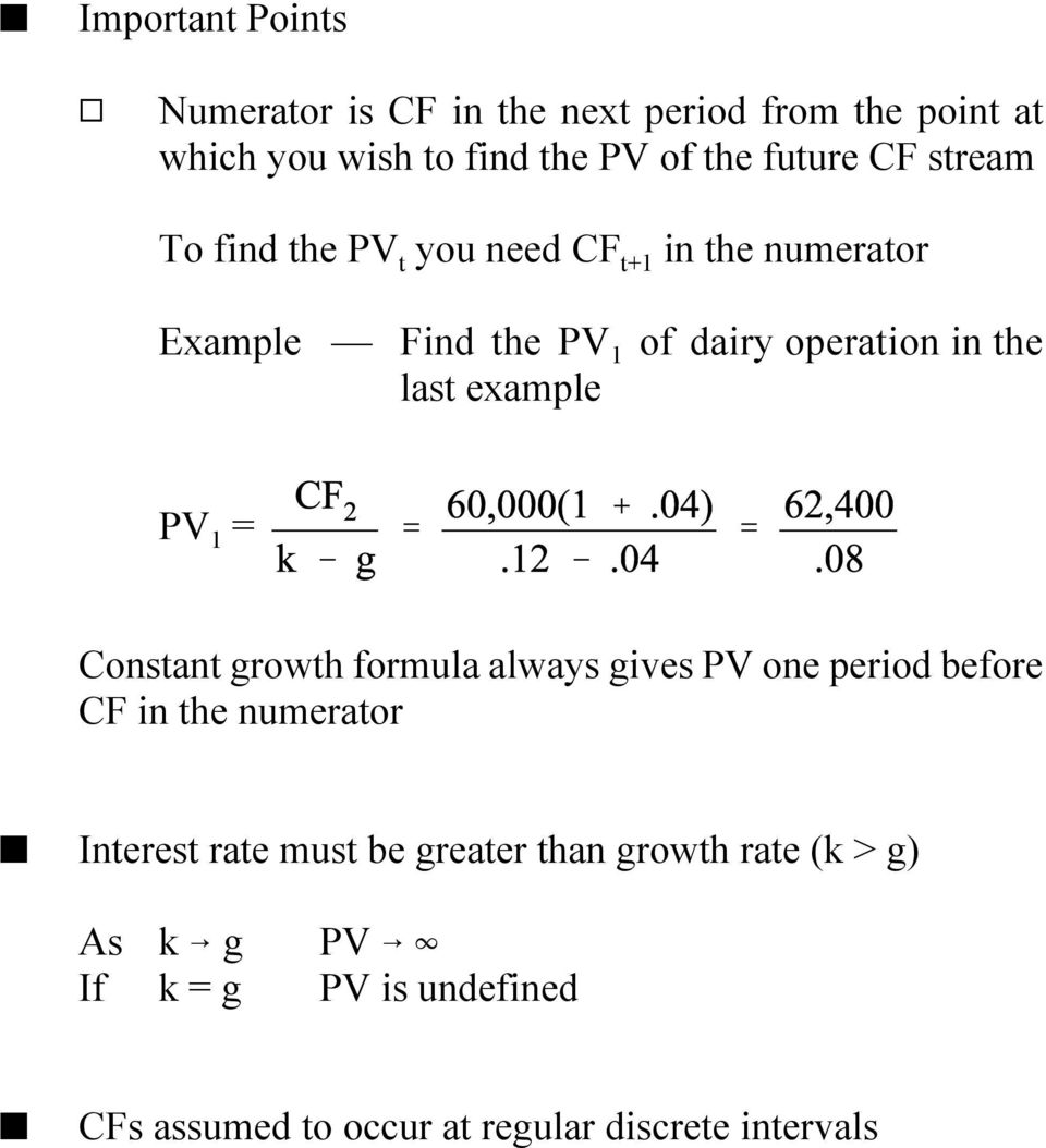 example PV 1 = Constant growth formula always gives PV one period before CF in the numerator O Interest rate must be