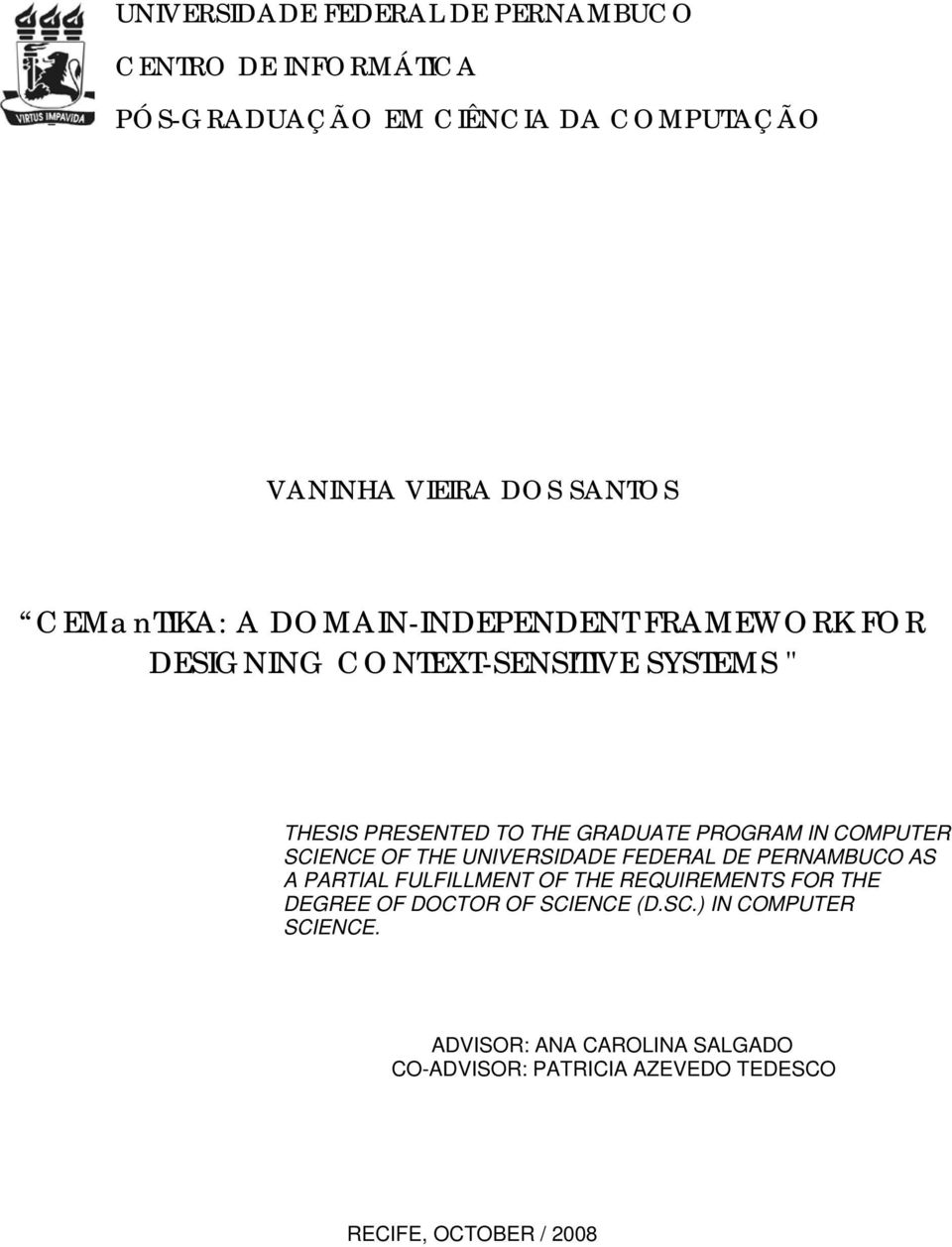 IN COMPUTER SCIENCE OF THE UNIVERSIDADE FEDERAL DE PERNAMBUCO AS A PARTIAL FULFILLMENT OF THE REQUIREMENTS FOR THE DEGREE OF