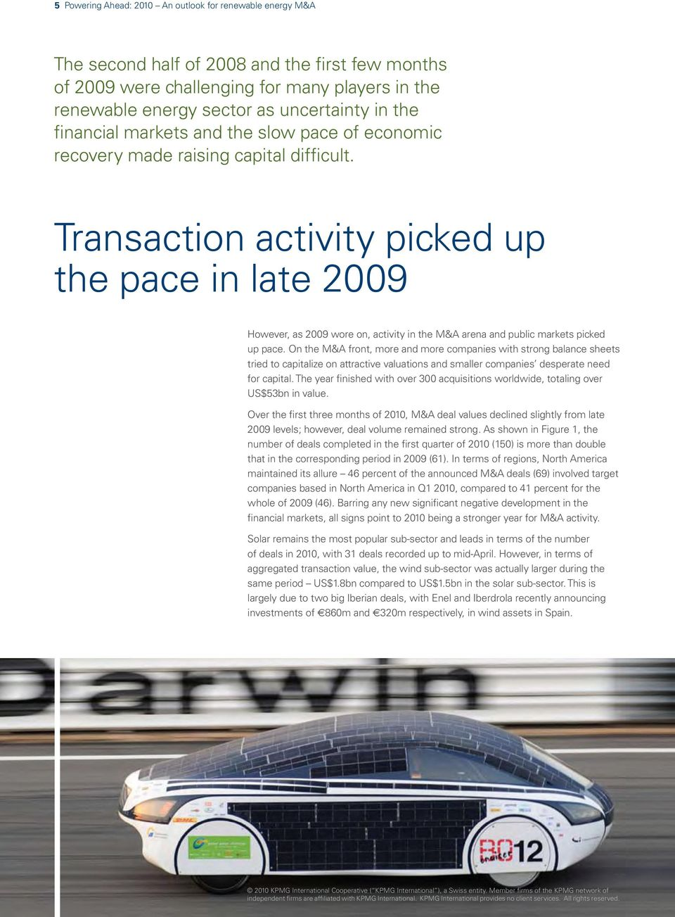 Transaction activity picked up the pace in late 2009 However, as 2009 wore on, activity in the M&A arena and public markets picked up pace.