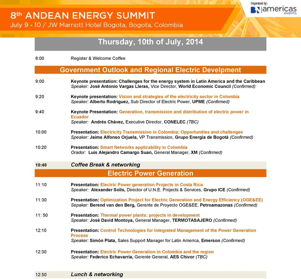Sub Director of Electric Power, UPME 9:40 Keynote Presentation: Generation, transmission and distribution of electric power in Ecuador Speaker: Andrés Chávez, Executive Director, CONELEC (TBC) 10:00