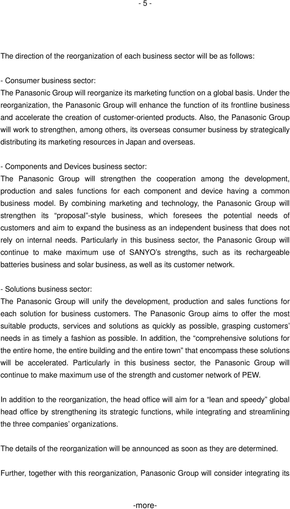 Also, the Panasonic Group will work to strengthen, among others, its overseas consumer business by strategically distributing its marketing resources in Japan and overseas.