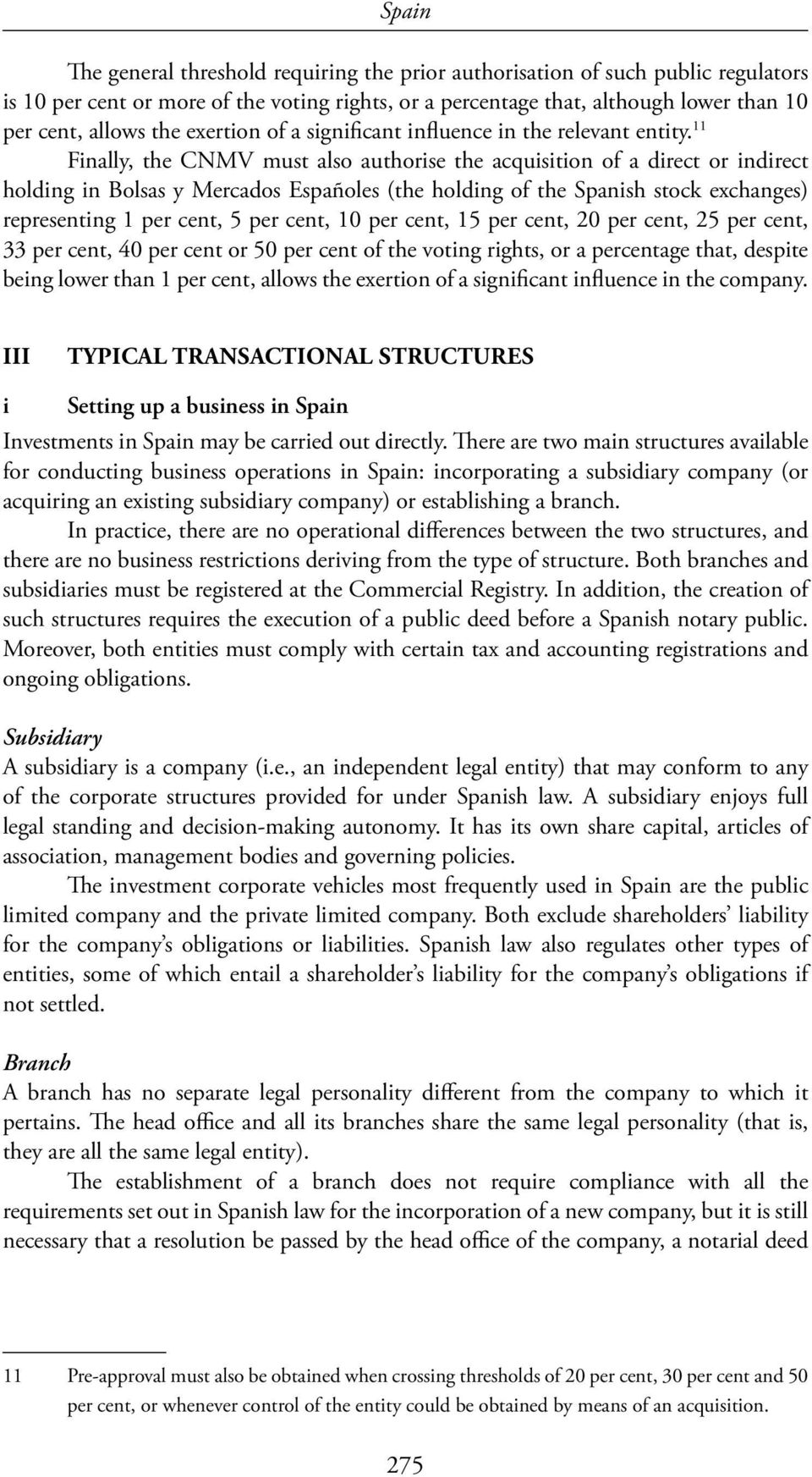 11 Finally, the CNMV must also authorise the acquisition of a direct or indirect holding in Bolsas y Mercados Españoles (the holding of the Spanish stock exchanges) representing 1 per cent, 5 per