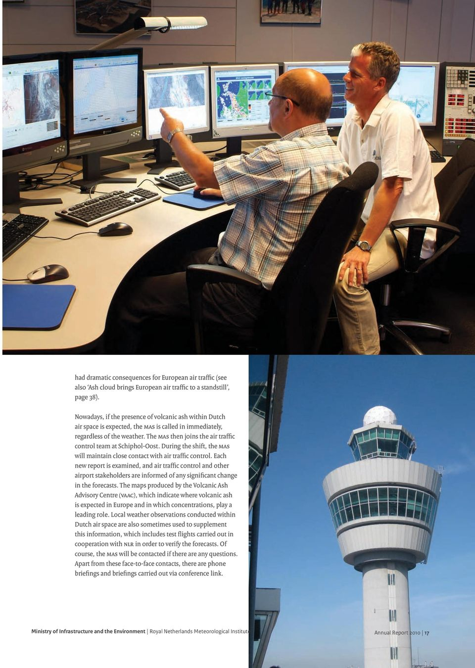 The MAS then joins the air traffic control team at Schiphol-Oost. During the shift, the MAS will maintain close contact with air traffic control.
