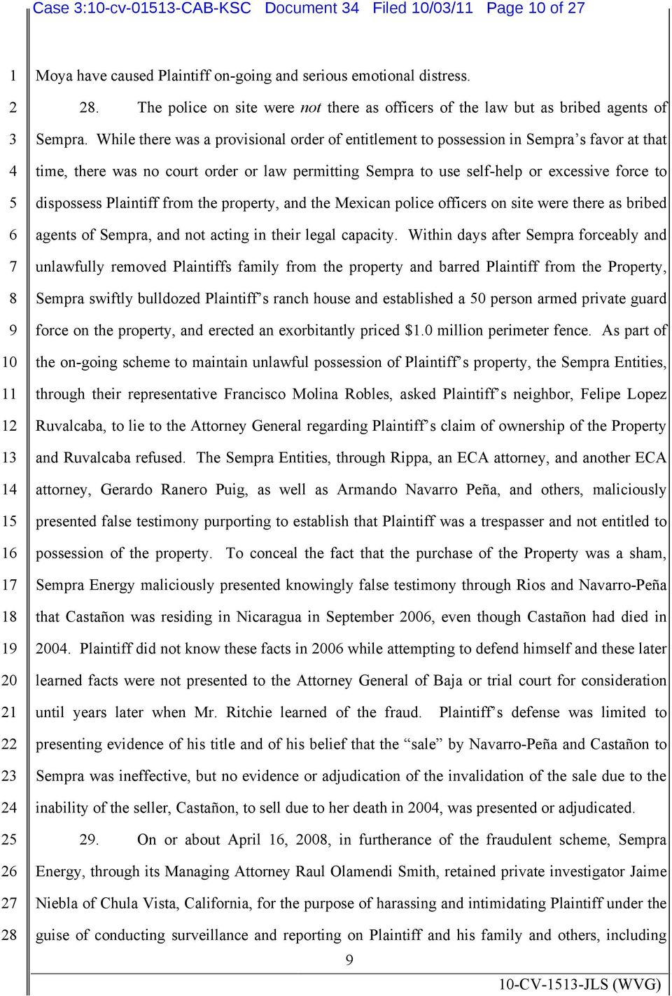 While there was a provisional order of entitlement to possession in Sempra s favor at that time, there was no court order or law permitting Sempra to use self-help or excessive force to dispossess