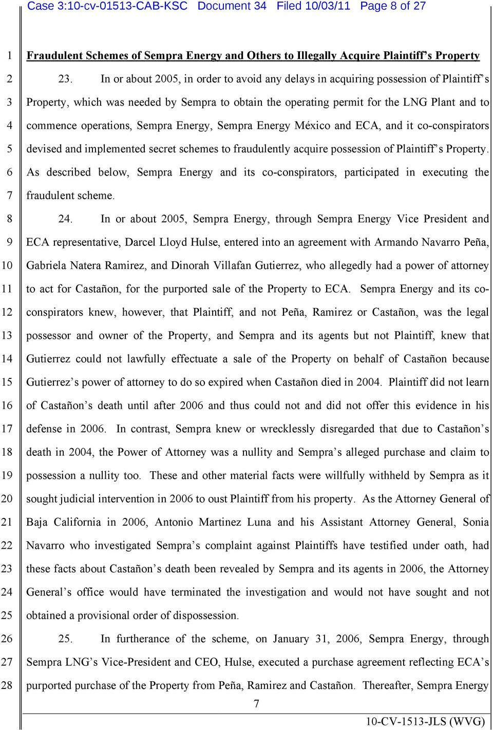Sempra Energy, Sempra Energy México and ECA, and it co-conspirators devised and implemented secret schemes to fraudulently acquire possession of Plaintiff s Property.
