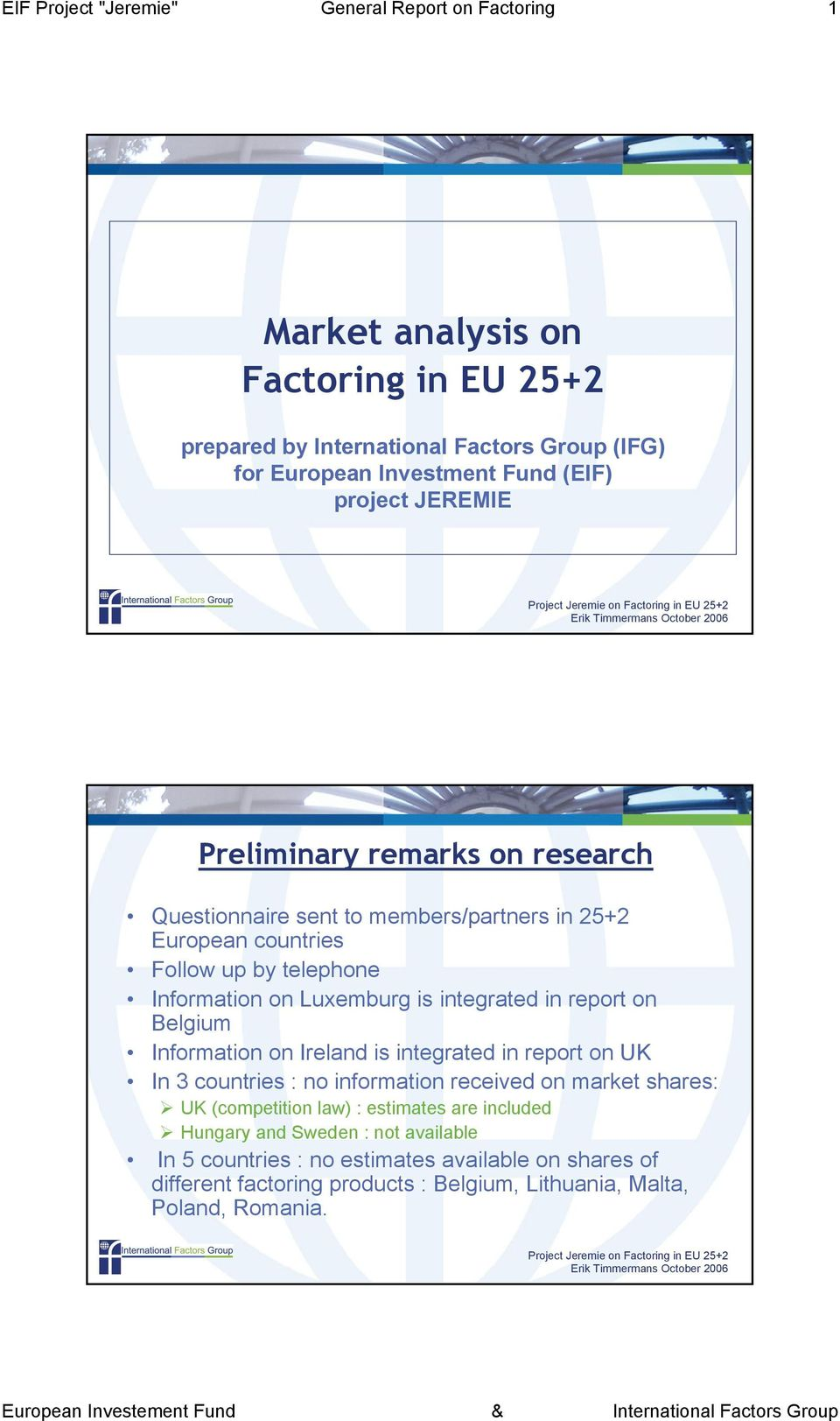 integrated in report on Belgium Information on Ireland is integrated in report on UK In 3 countries : no information received on market shares: UK (competition law) :