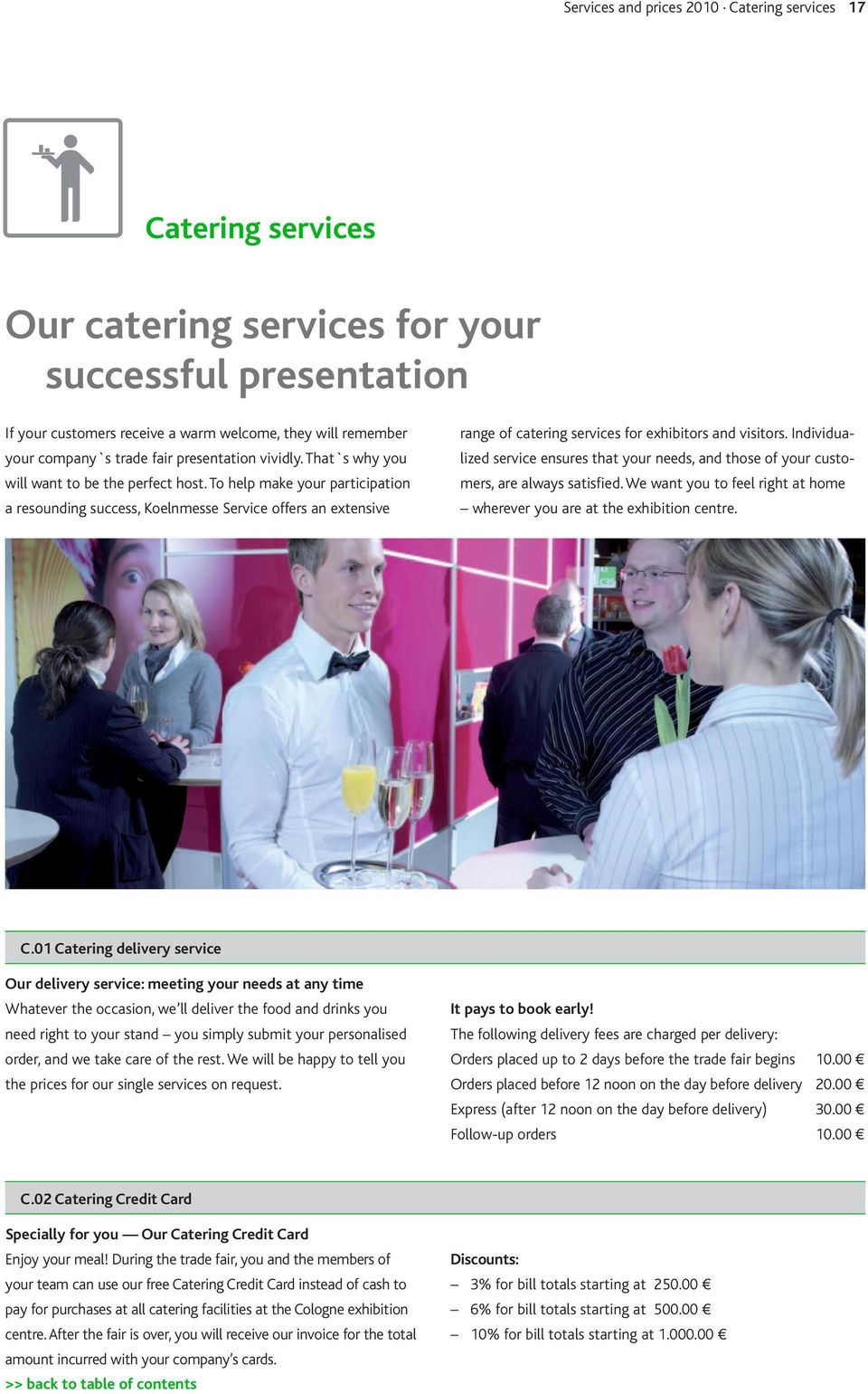 To help make your participation a resounding success, Koelnmesse Service offers an extensive range of catering services for exhibitors and visitors.