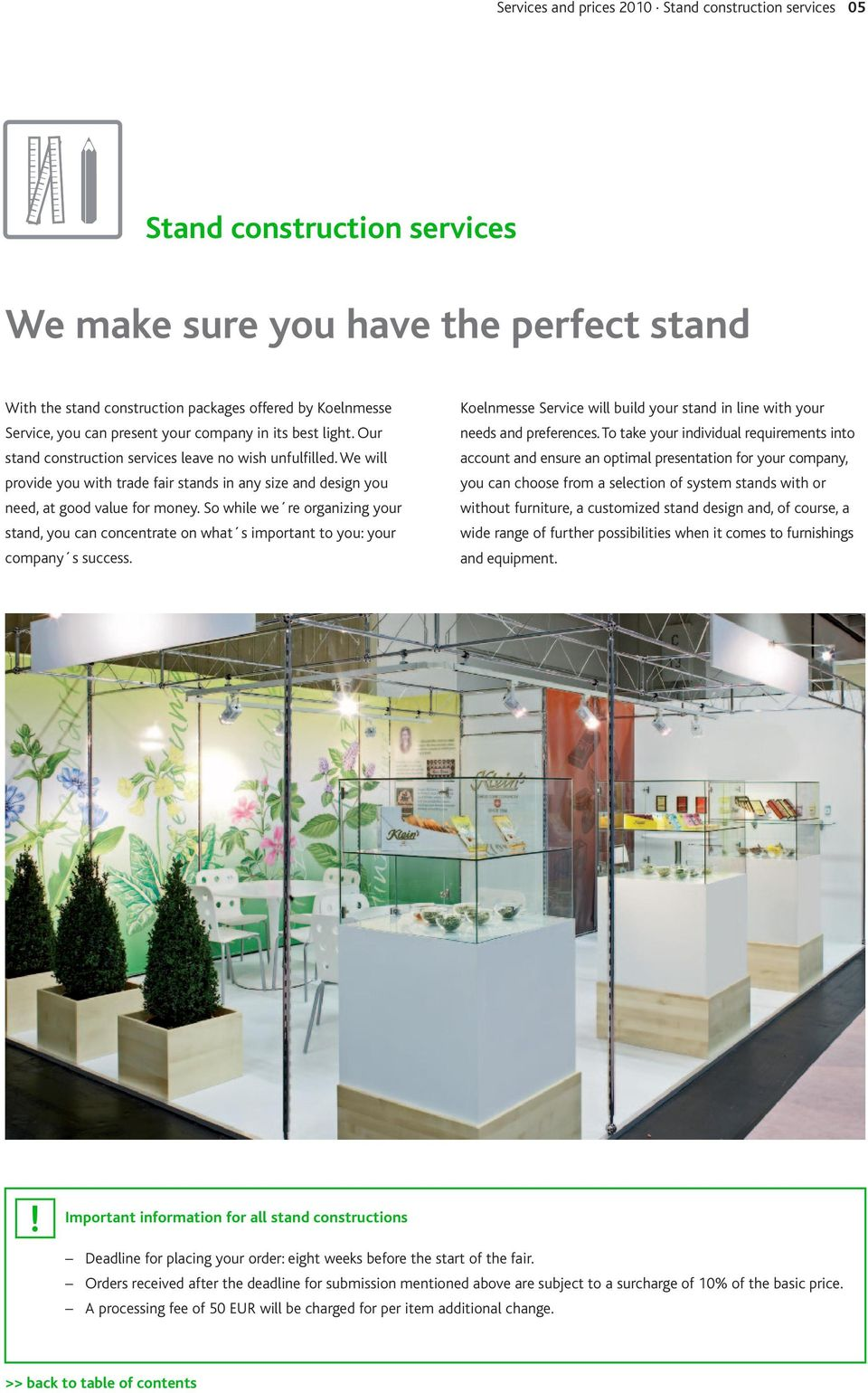 So while we re organizing your stand, you can concentrate on what s important to you: your company s success. Koelnmesse Service will build your stand in line with your needs and preferences.