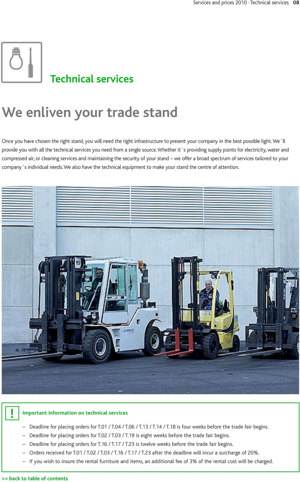 Whether it`s providing supply points for electricity, water and compressed air, or cleaning services and maintaining the security of your stand we offer a broad spectrum of services tailored to your