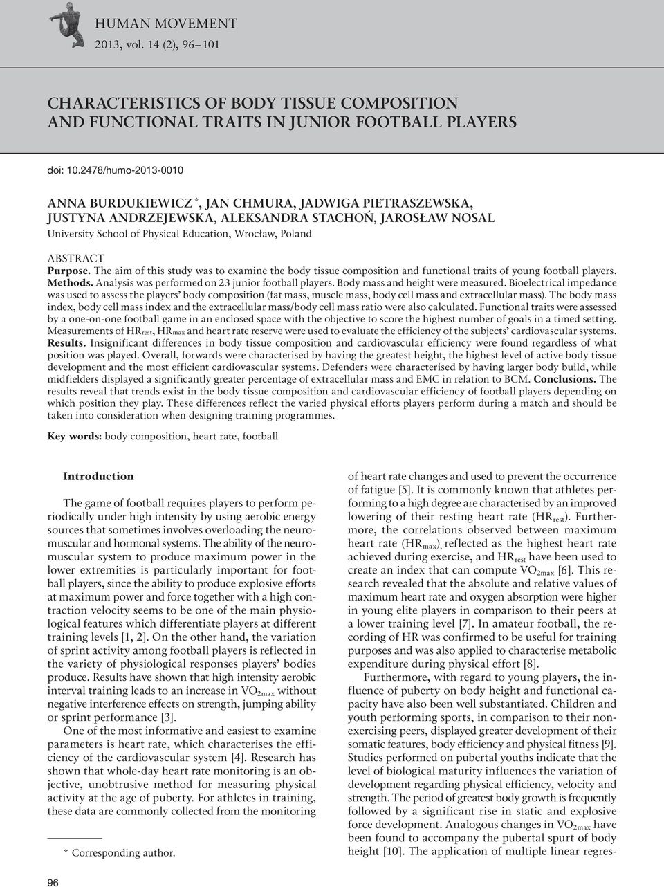 Purpose. The aim of this study was to examine the body tissue composition and functional traits of young football players. Methods. Analysis was performed on 23 junior football players.