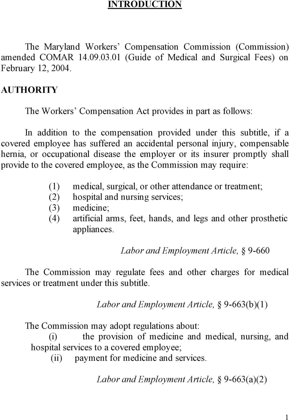 compensable hernia, or occupational disease the employer or its insurer promptly shall provide to the covered employee, as the Commission may require: (1) medical, surgical, or other attendance or