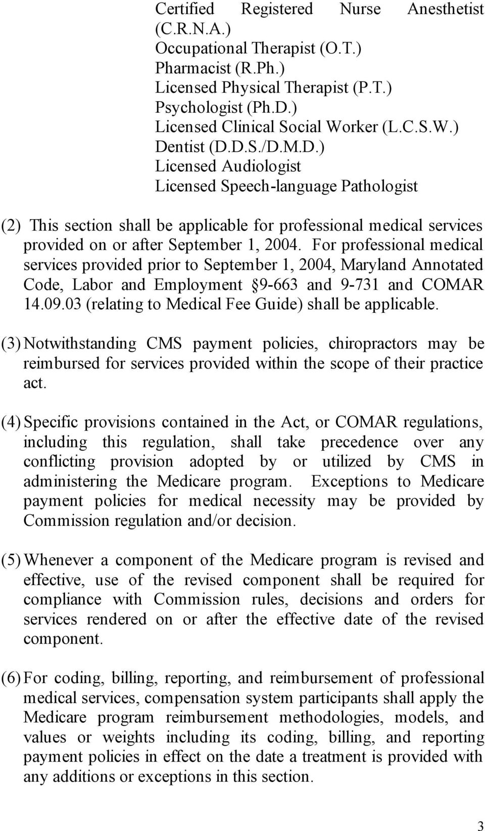 For professional medical services provided prior to September 1, 2004, Maryland Annotated Code, Labor and Employment 9-663 and 9-731 and COMAR 14.09.