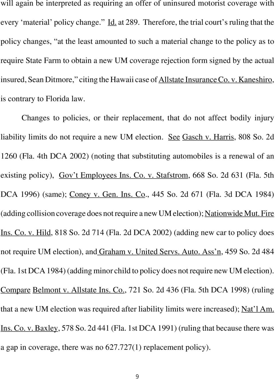 by the actual insured, Sean Ditmore, citing the Hawaii case of Allstate Insurance Co. v. Kaneshiro, is contrary to Florida law.