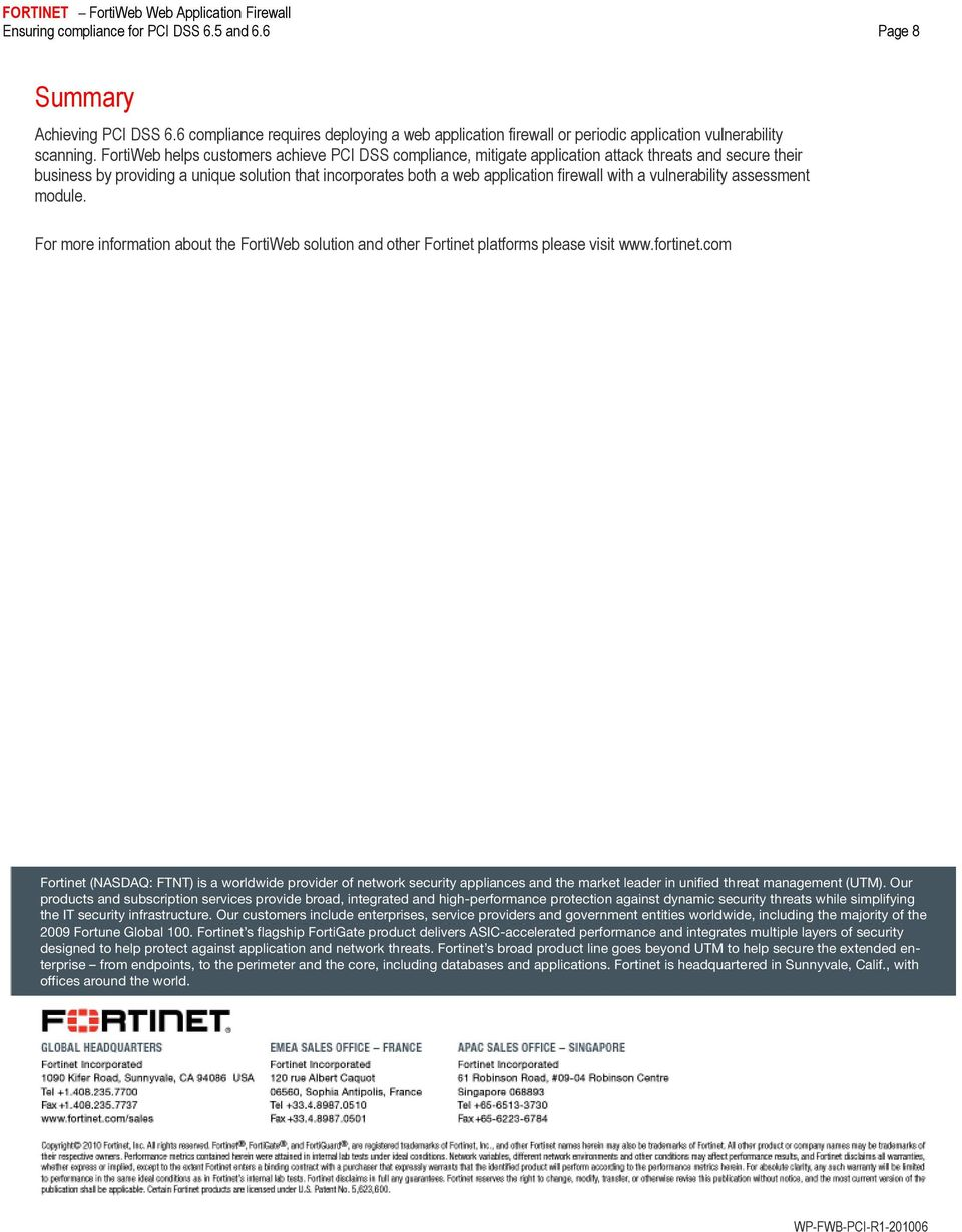 with a vulnerability assessment module. For more information about the FortiWeb solution and other Fortinet platforms please visit www.fortinet.