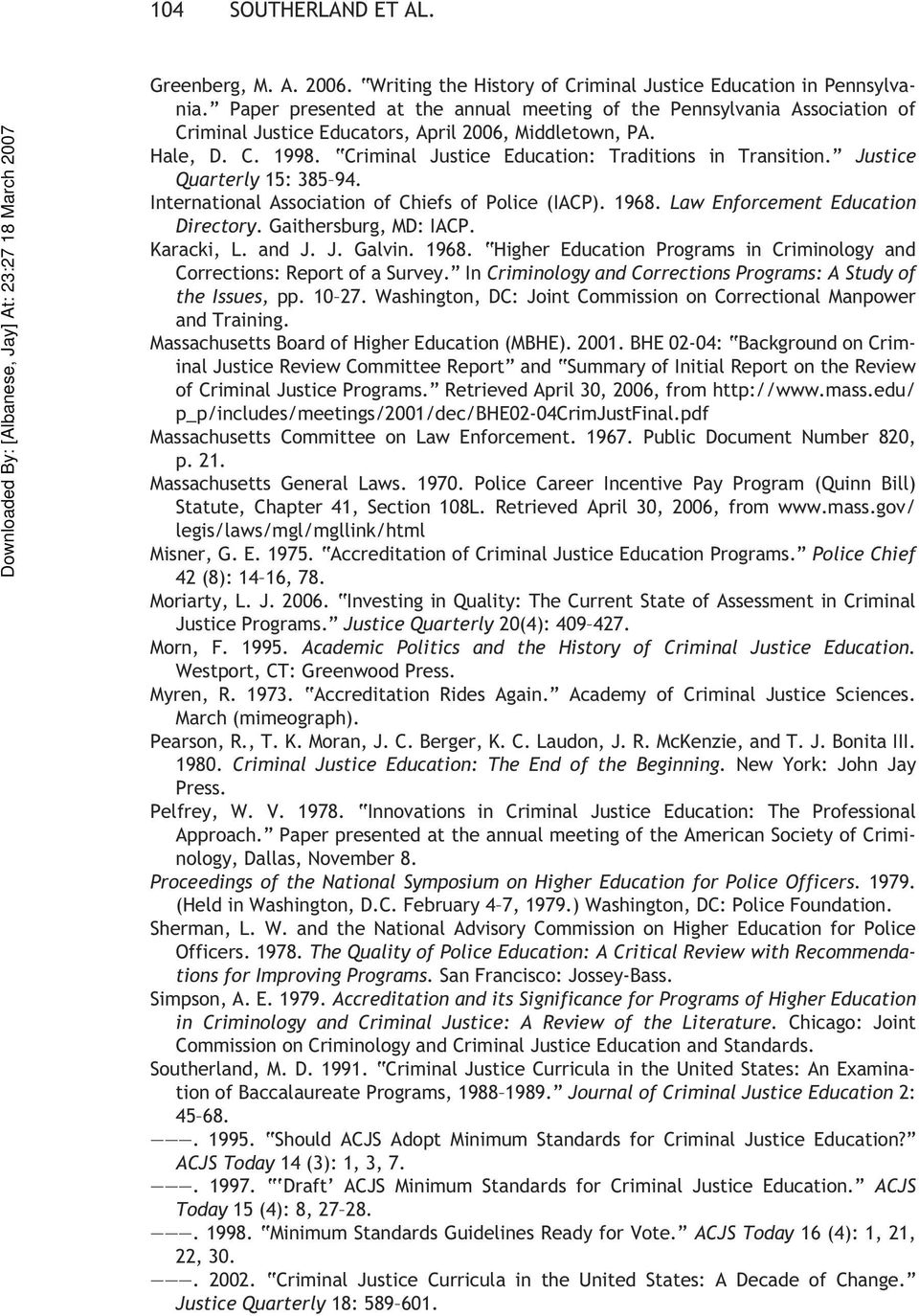 Justice Quarterly 15: 385 94. International Association of Chiefs of Police (IACP). 1968. Law Enforcement Education Directory. Gaithersburg, MD: IACP. Karacki, L. and J. J. Galvin. 1968. Higher Education Programs in Criminology and Corrections: Report of a Survey.