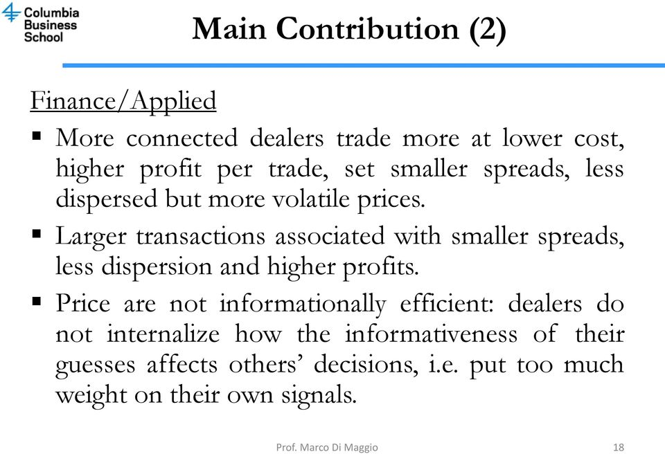 Larger transactions associated with smaller spreads, less dispersion and higher profits.
