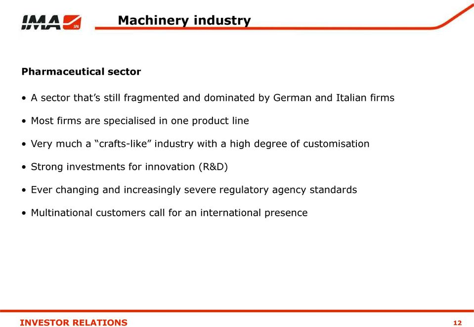 with a high degree of customisation Strong investments for innovation (R&D) Ever changing and