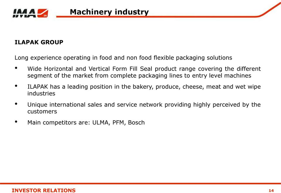 lines to entry level machines ILAPAK has a leading position in the bakery, produce, cheese, meat and wet wipe industries