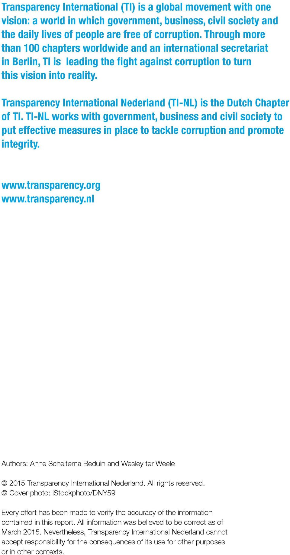 Transparency International Nederland (TI-NL) is the Dutch Chapter of TI.