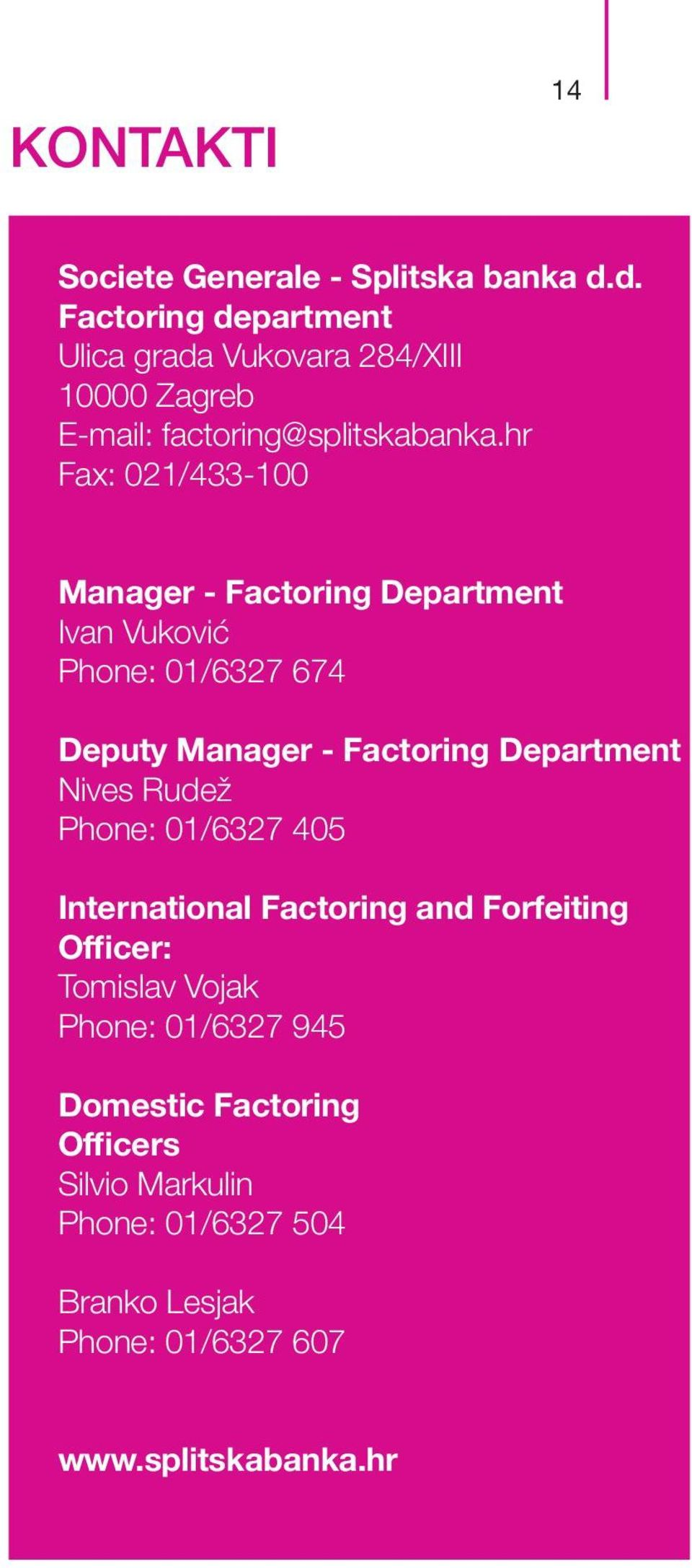 hr Fax: 021/433-100 Manager - Factoring Department Ivan Vuković Phone: 01/6327 674 Deputy Manager - Factoring Department