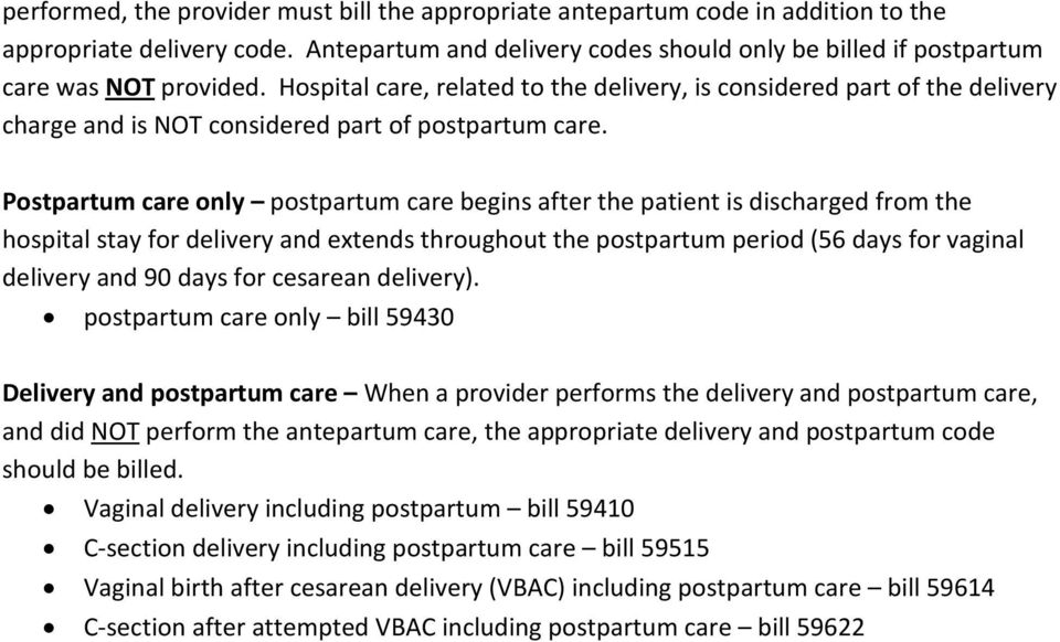 Postpartum care only postpartum care begins after the patient is discharged from the hospital stay for delivery and extends throughout the postpartum period (56 days for vaginal delivery and 90 days
