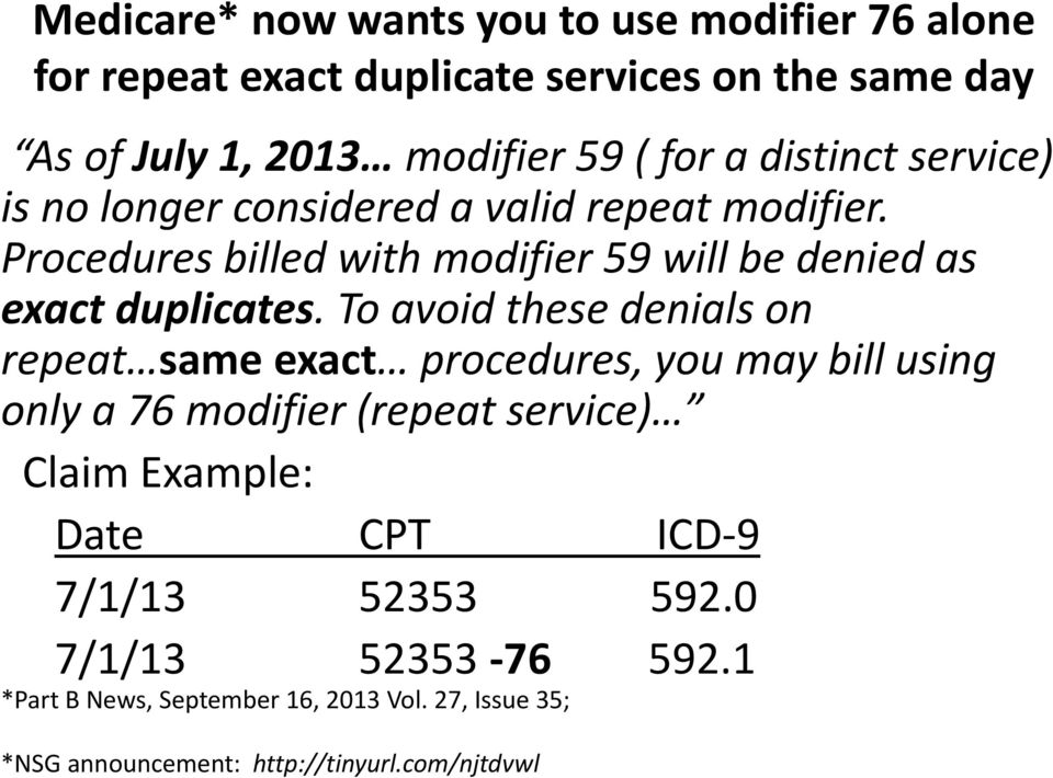 To avoid these denials on repeat same exact procedures, you may bill using only a 76 modifier (repeat service) Claim Example: Date CPT ICD