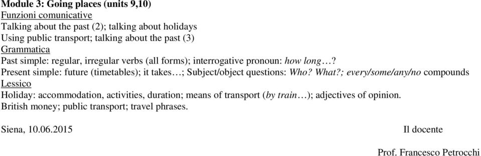 Present simple: future (timetables); it takes ; Subject/object questions: Who? What?