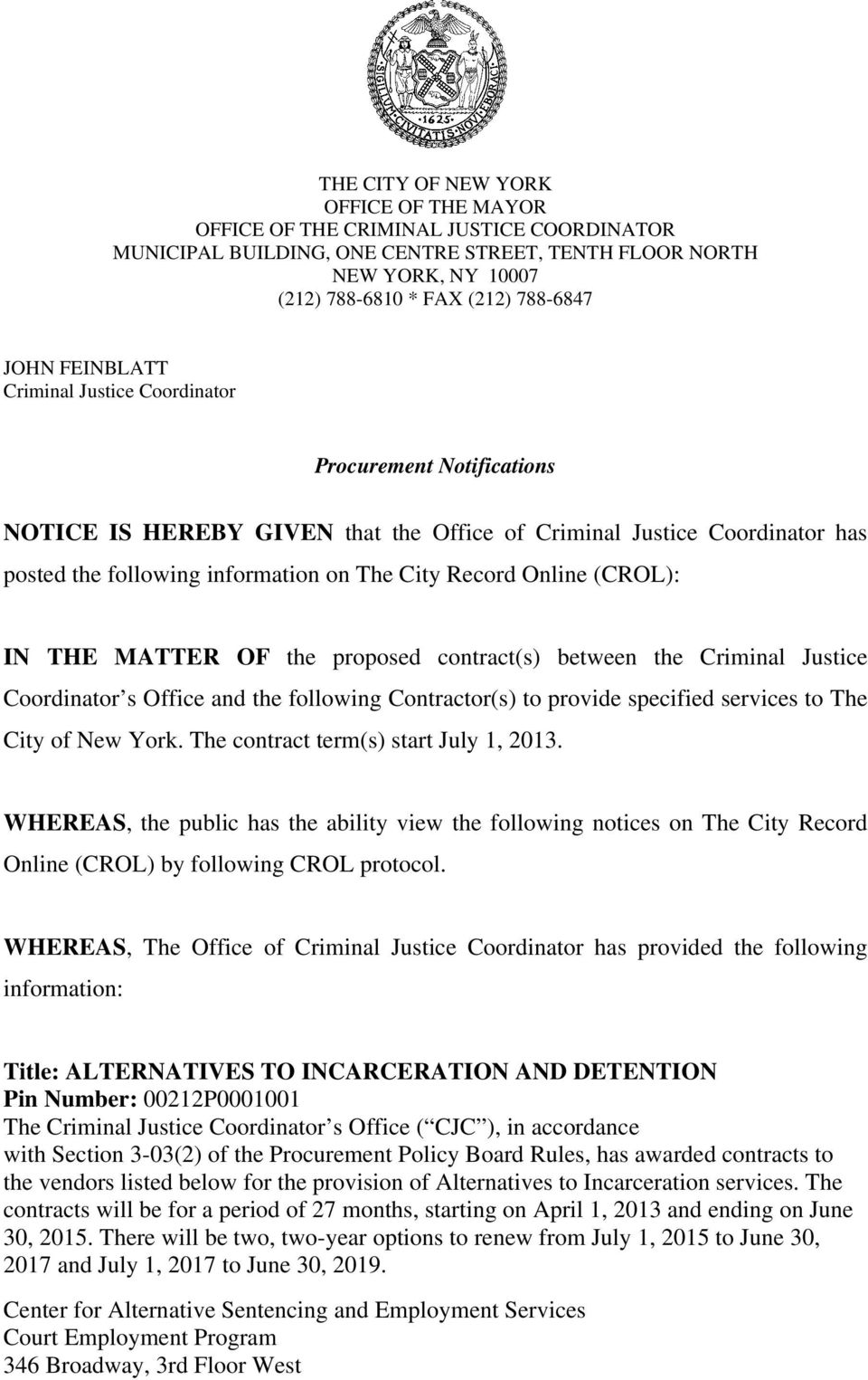 Online (CROL): IN THE MATTER OF the proposed contract(s) between the Criminal Justice Coordinator s Office and the following Contractor(s) to provide specified services to The City of New York.