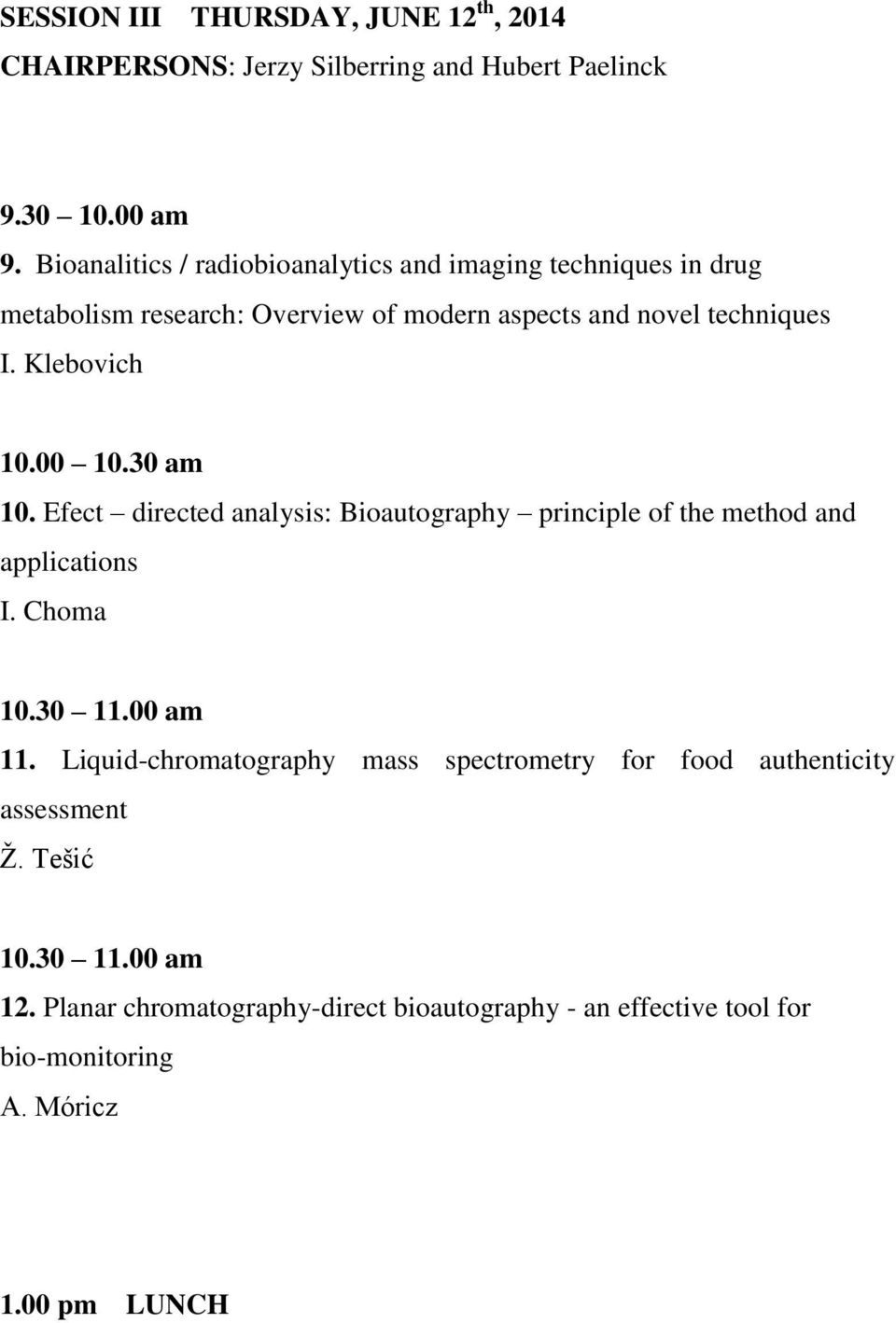 Klebovich 10.00 10.30 am 10. Efect directed analysis: Bioautography principle of the method and applications I. Choma 10.30 11.00 am 11.