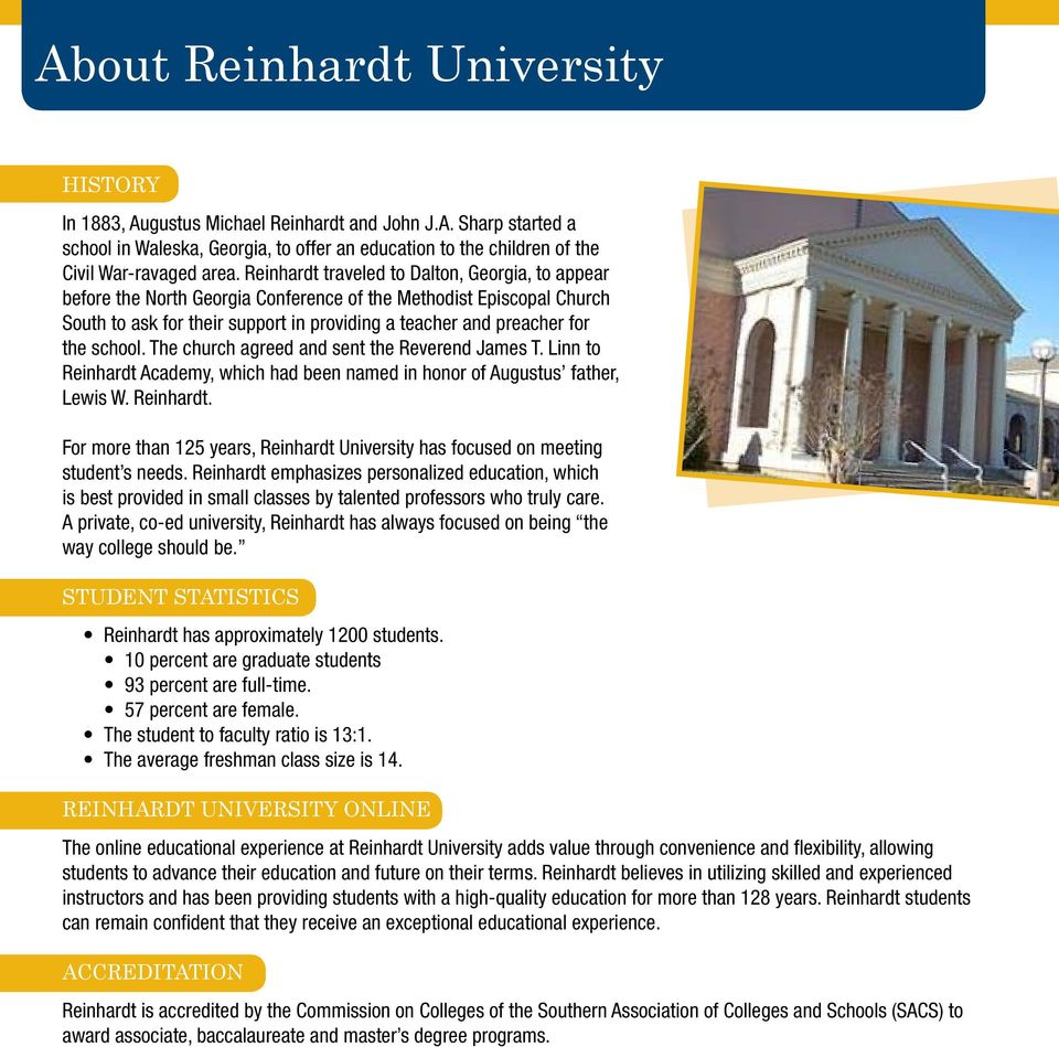 school. The church agreed and sent the Reverend James T. Linn to Reinhardt Academy, which had been named in honor of Augustus father, Lewis W. Reinhardt. For more than 125 years, Reinhardt University has focused on meeting student s needs.