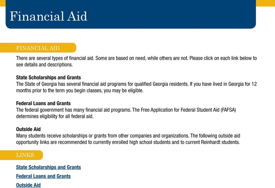 If you have lived in Georgia for 12 months prior to the term you begin classes, you may be eligible. Federal Loans and Grants The federal government has many financial aid programs.