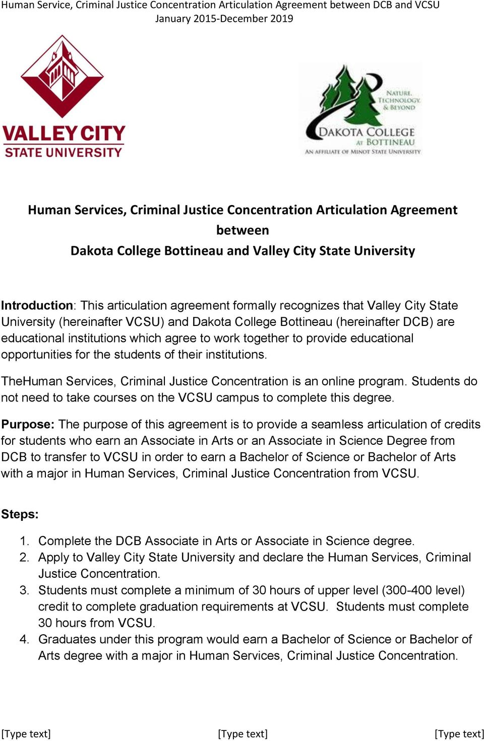 the students of their institutions. TheHuman Services, Criminal Justice Concentration is an program. Students do not need to take courses on the VCSU campus to complete this degree.