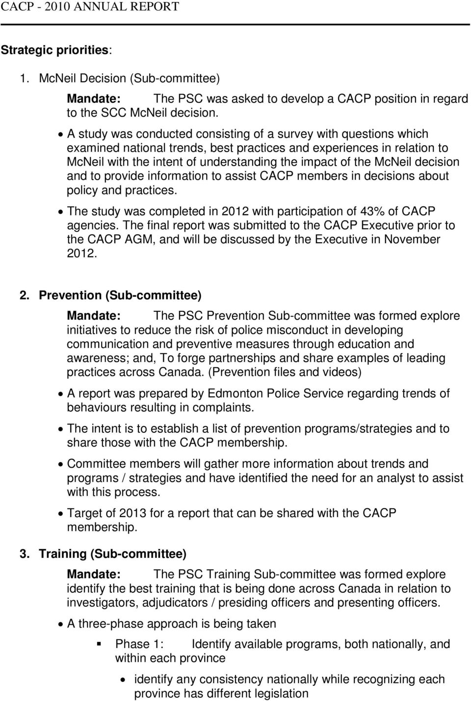 McNeil decision and to provide information to assist CACP members in decisions about policy and practices. The study was completed in 2012 with participation of 43% of CACP agencies.