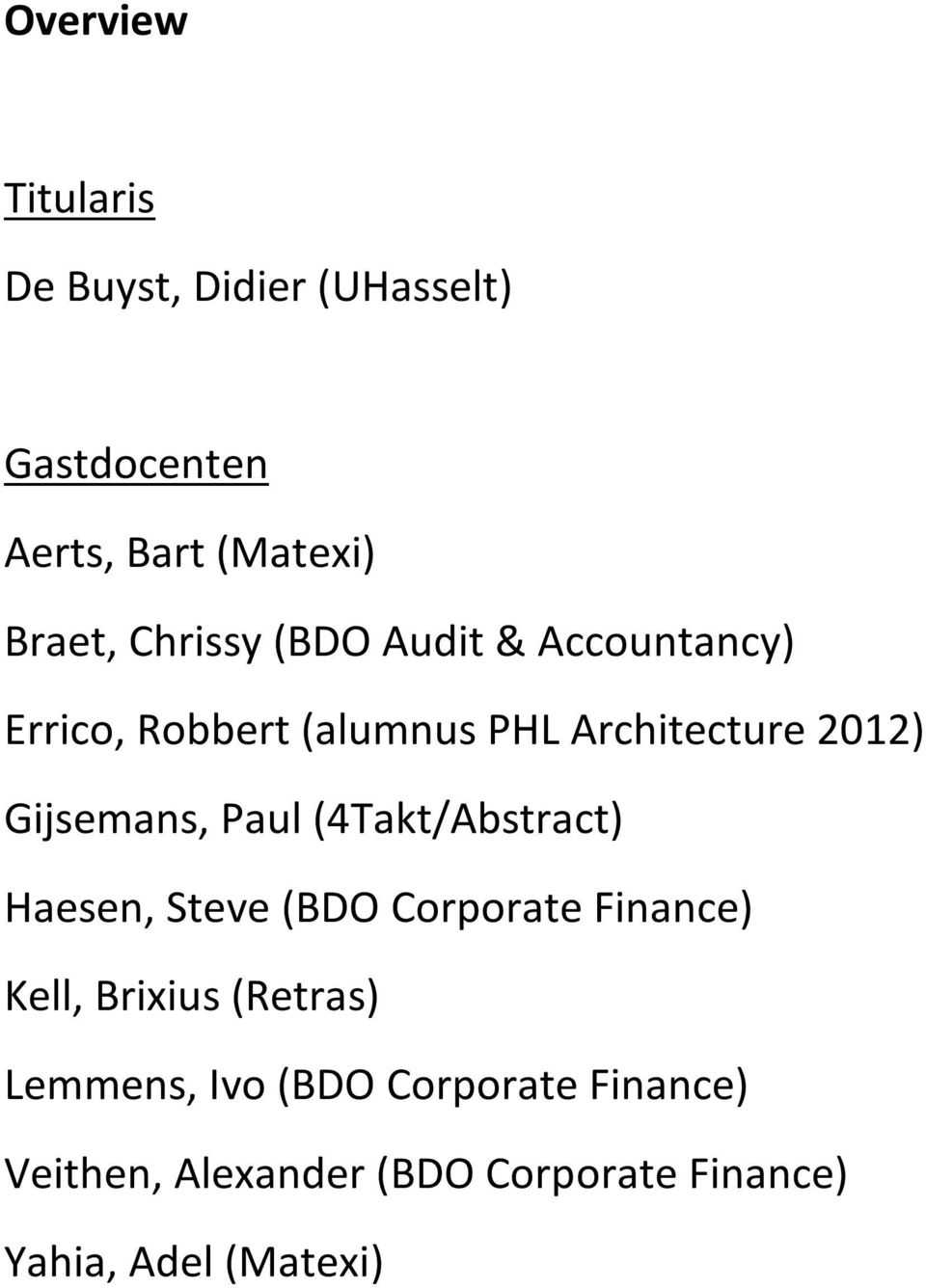 Gijsemans, Paul (4Takt/Abstract) Haesen, Steve (BDO Corporate Finance) Kell, Brixius