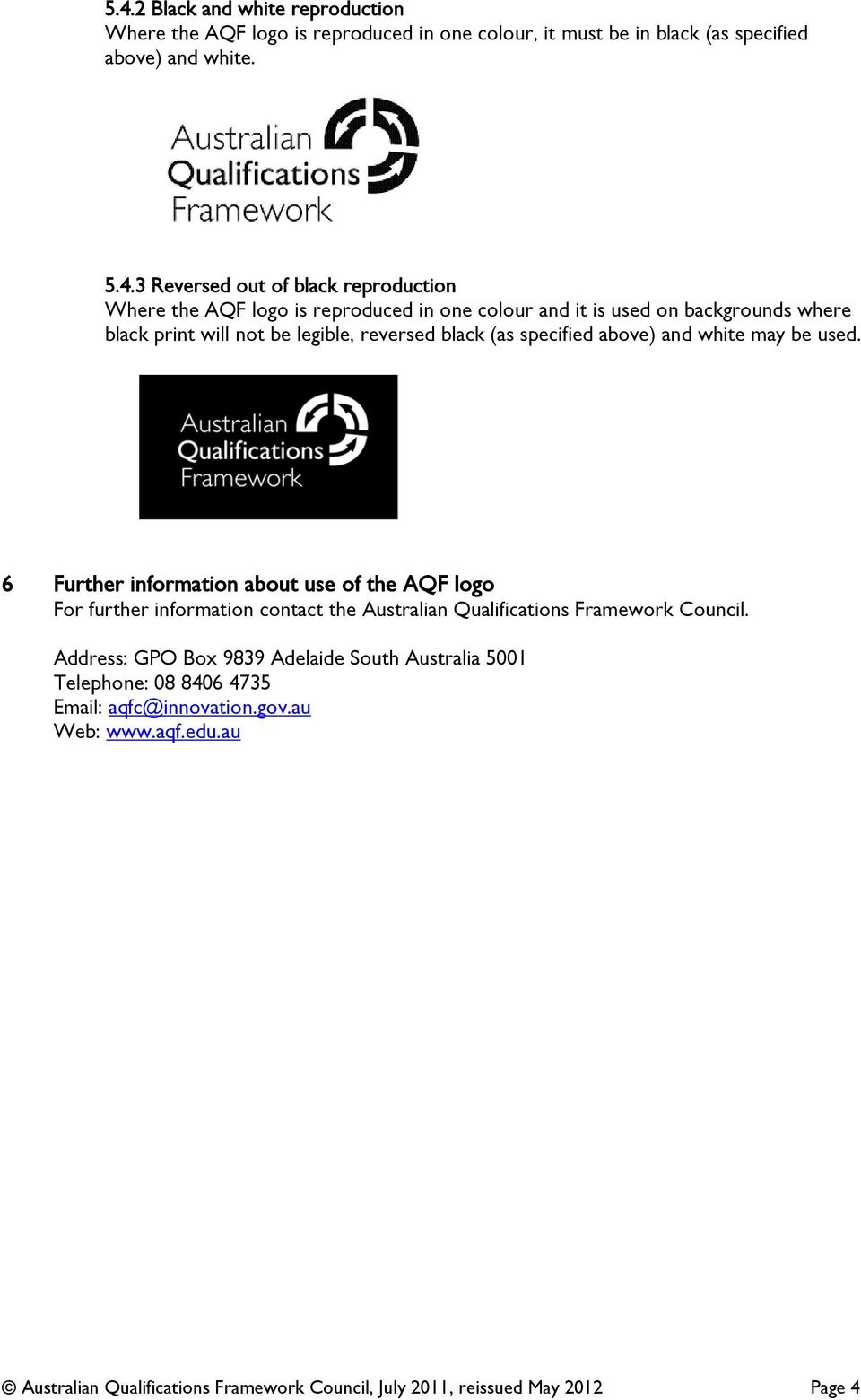 white may be used. 6 Further information about use of the AQF logo For further information contact the Australian Qualifications Framework Council.