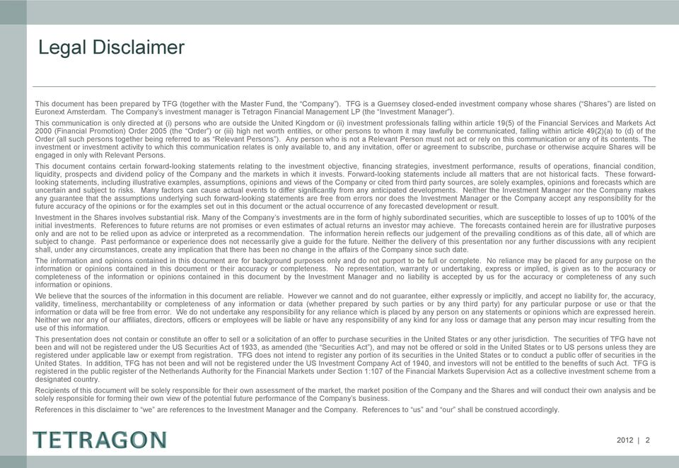 The Company s investment manager is Tetragon Financial Management LP (the Investment Manager ).