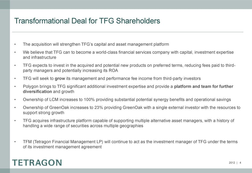 increasing its ROA TFG will seek to grow its management and performance fee income from third-party investors Polygon brings to TFG significant additional investment expertise and provide a platform