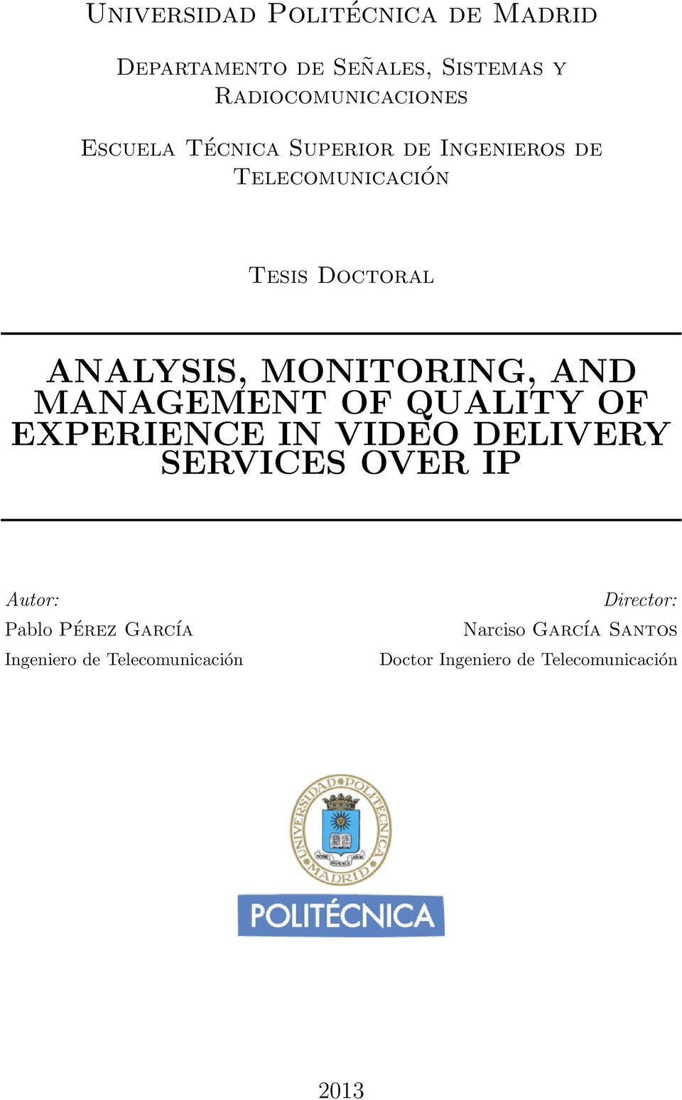 MANAGEMENT OF QUALITY OF EXPERIENCE IN VIDEO DELIVERY SERVICES OVER IP Autor: Pablo Pérez García