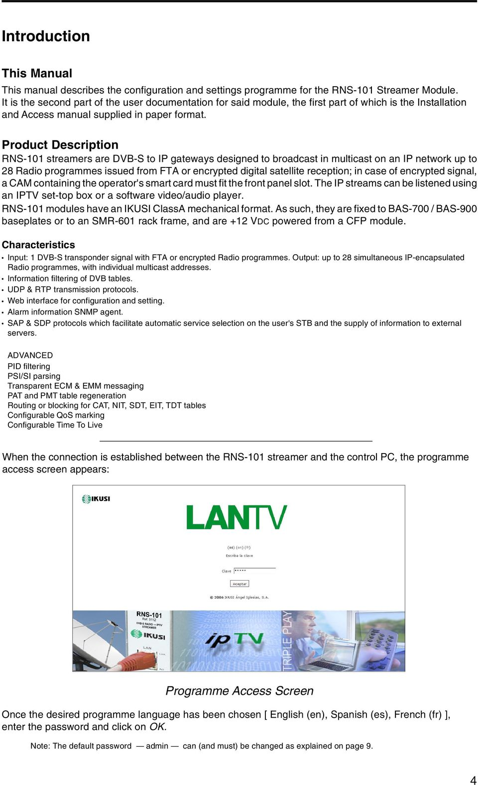 Product Description streamers are DVB-S to IP gateways designed to broadcast in multicast on an IP network up to 28 Radio programmes issued from FTA or encrypted digital satellite reception; in case