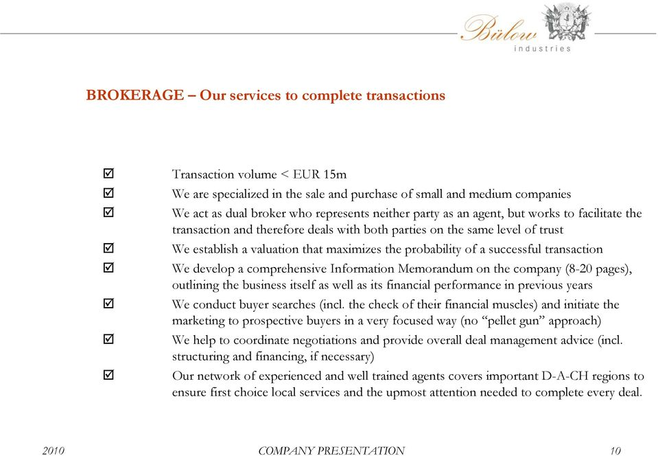 transaction We develop a comprehensive Information Memorandum on the company (8-20 pages), outlining the business itself as well as its financial performance in previous years We conduct buyer