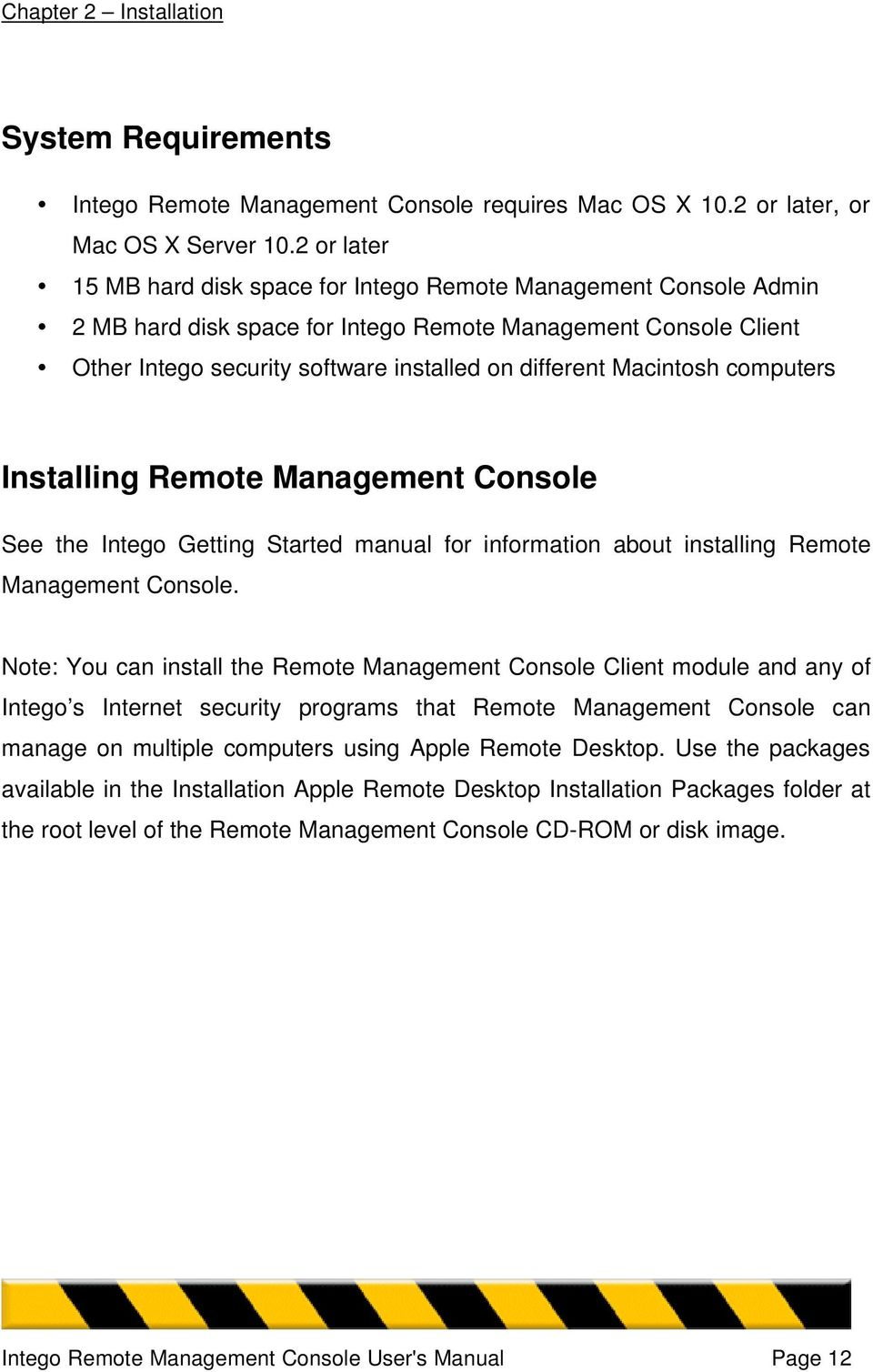 Macintosh computers Installing Remote Management Console See the Intego Getting Started manual for information about installing Remote Management Console.