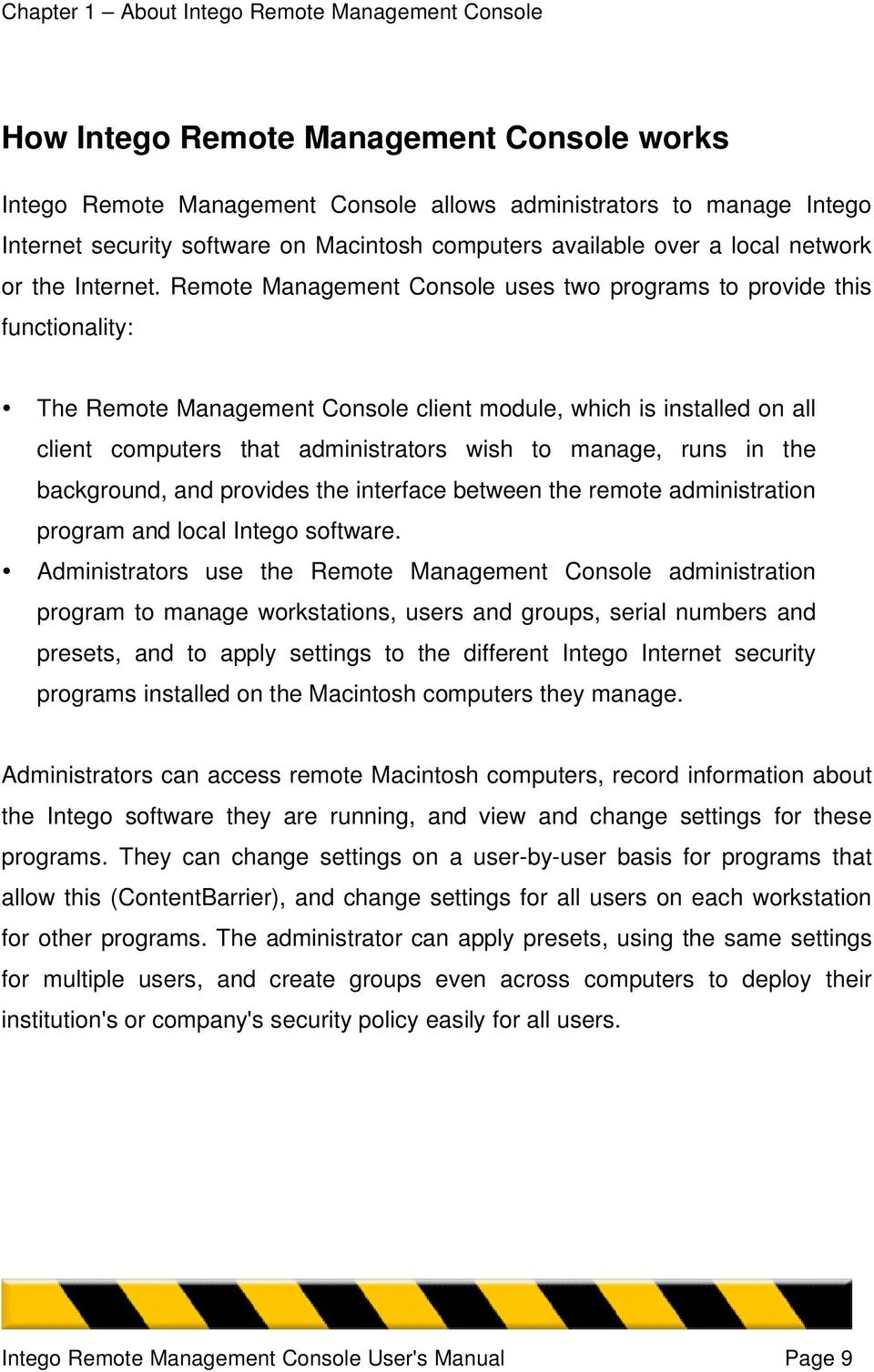 Remote Management Console uses two programs to provide this functionality: The Remote Management Console client module, which is installed on all client computers that administrators wish to manage,