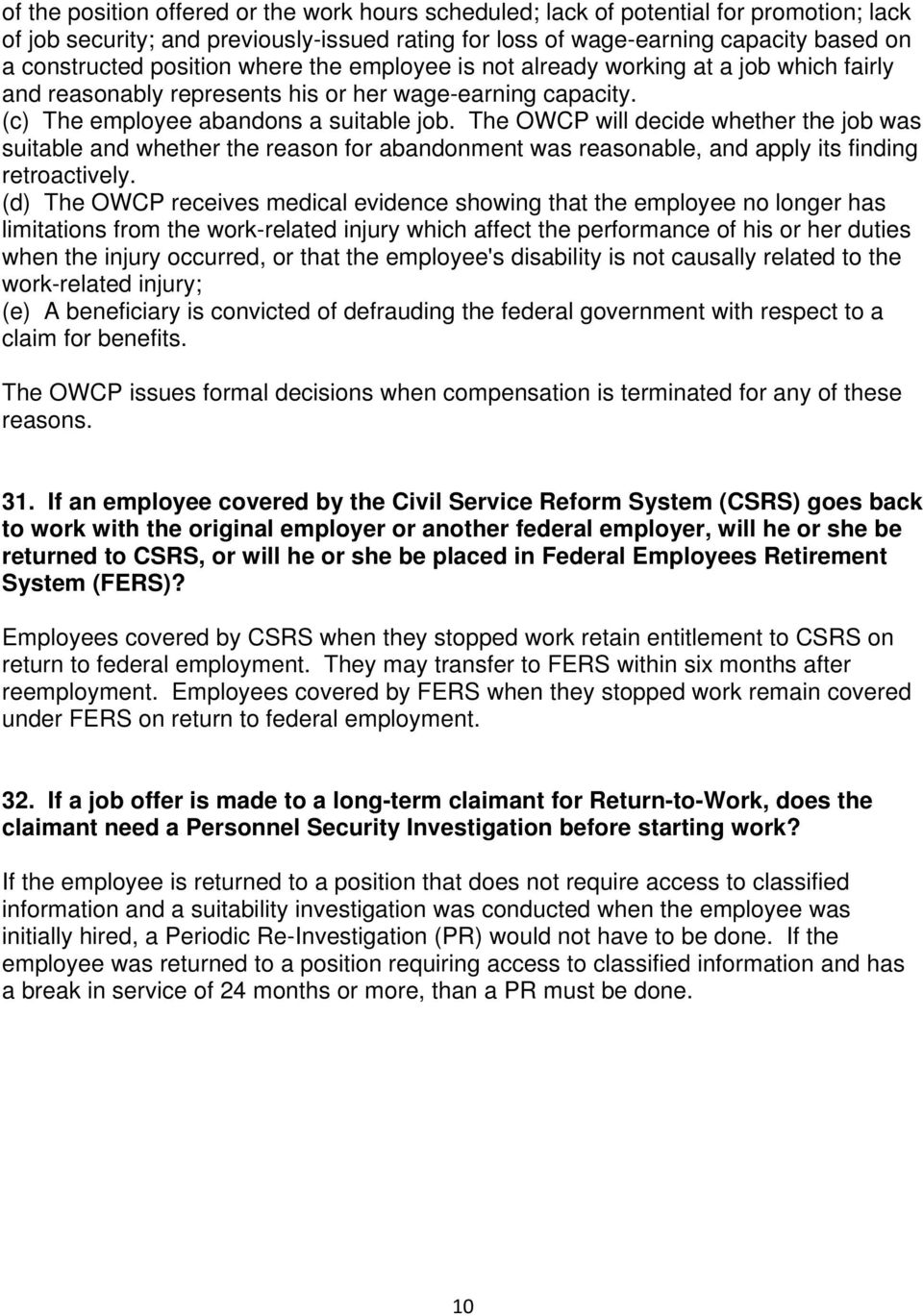 The OWCP will decide whether the job was suitable and whether the reason for abandonment was reasonable, and apply its finding retroactively.