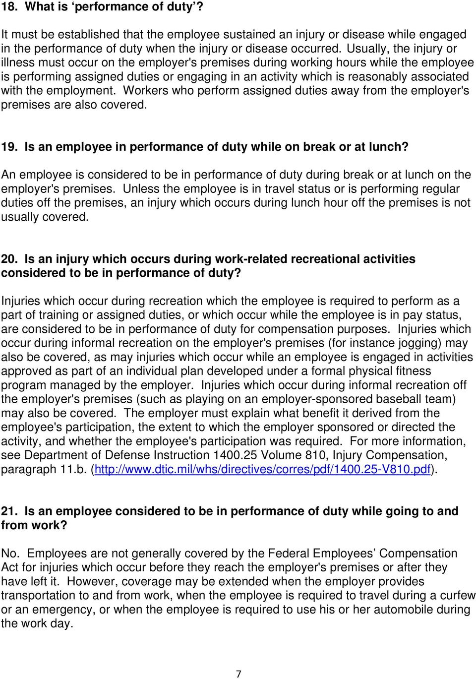 with the employment. Workers who perform assigned duties away from the employer's premises are also covered. 19. Is an employee in performance of duty while on break or at lunch?