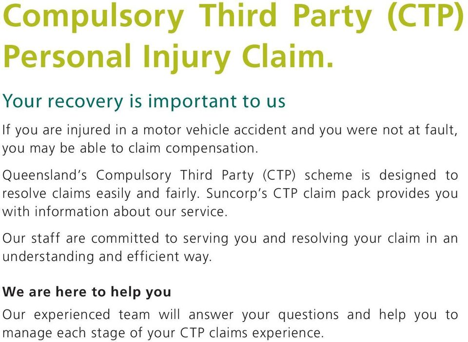 Queensland s Compulsory Third Party (CTP) scheme is designed to resolve claims easily and fairly.