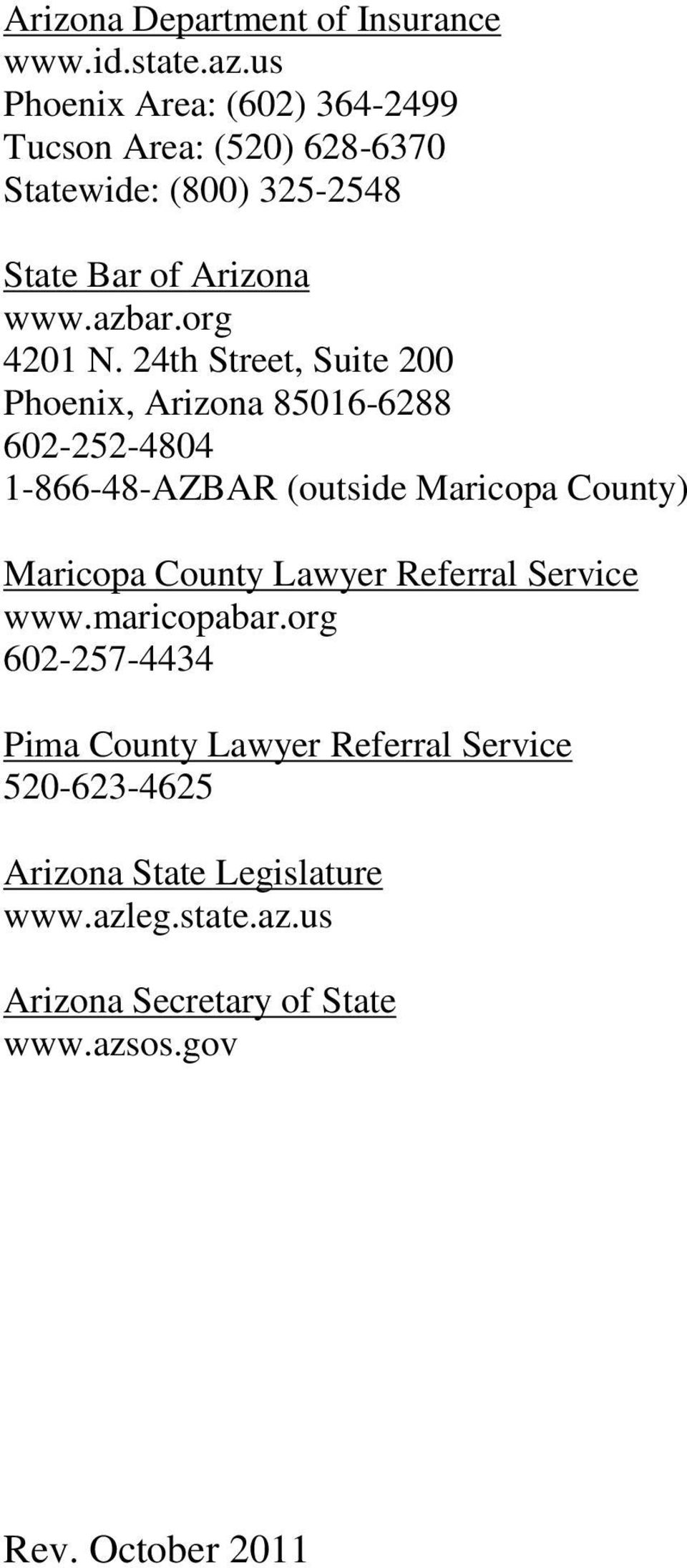24th Street, Suite 200 Phoenix, Arizona 85016-6288 602-252-4804 1-866-48-AZBAR (outside Maricopa County) Maricopa County Lawyer
